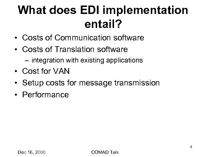 What does EDI implementation entail? • Costs of Communication software • Costs of Translation