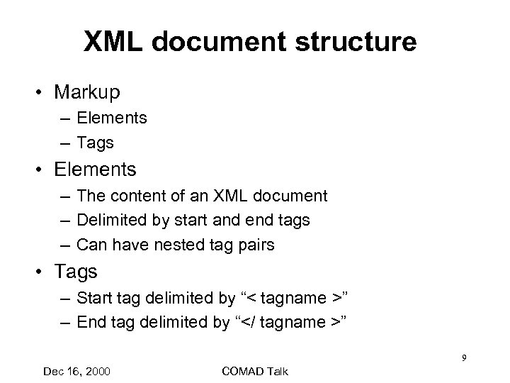XML document structure • Markup – Elements – Tags • Elements – The content