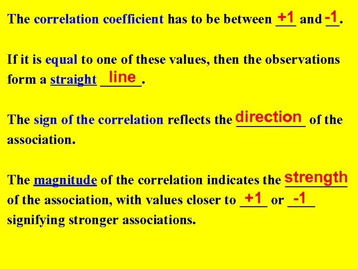 +1 The correlation coefficient has to be between ___ and -1 __. If it