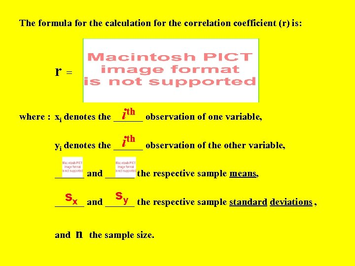The formula for the calculation for the correlation coefficient (r) is: r = ith