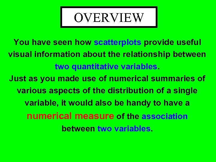 OVERVIEW You have seen how scatterplots provide useful visual information about the relationship between