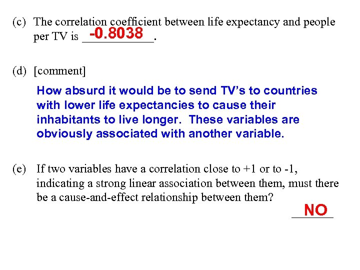 (c) The correlation coefficient between life expectancy and people -0. 8038 per TV is