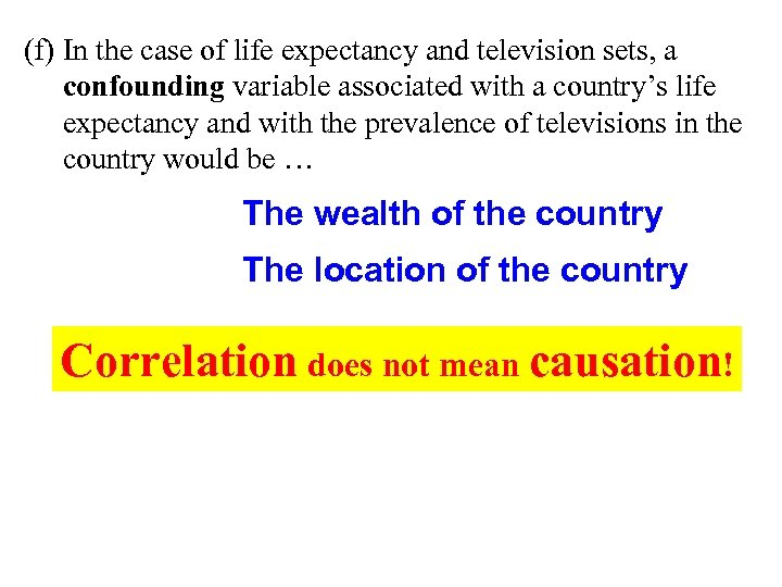 (f) In the case of life expectancy and television sets, a confounding variable associated