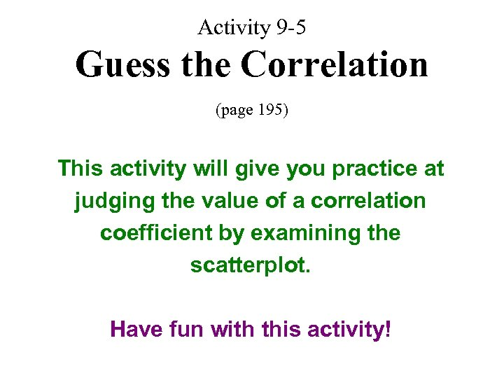 Activity 9 -5 Guess the Correlation (page 195) This activity will give you practice