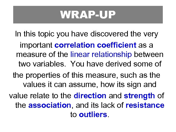 WRAP-UP In this topic you have discovered the very important correlation coefficient as a