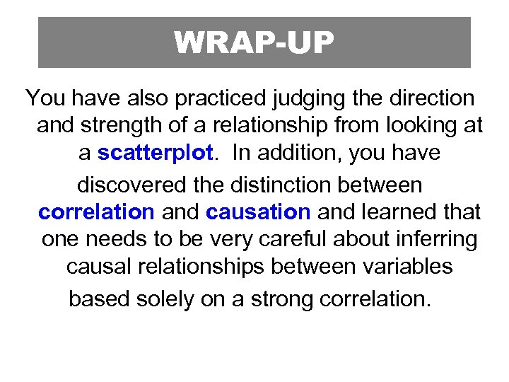 WRAP-UP You have also practiced judging the direction and strength of a relationship from