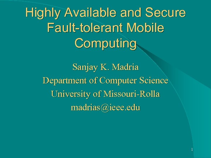 Highly Available and Secure Fault-tolerant Mobile Computing Sanjay K. Madria Department of Computer Science