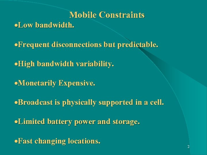 Mobile Constraints ·Low bandwidth. ·Frequent disconnections but predictable. ·High bandwidth variability. ·Monetarily Expensive. ·Broadcast