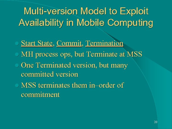 Multi-version Model to Exploit Availability in Mobile Computing l Start State, Commit, Termination l
