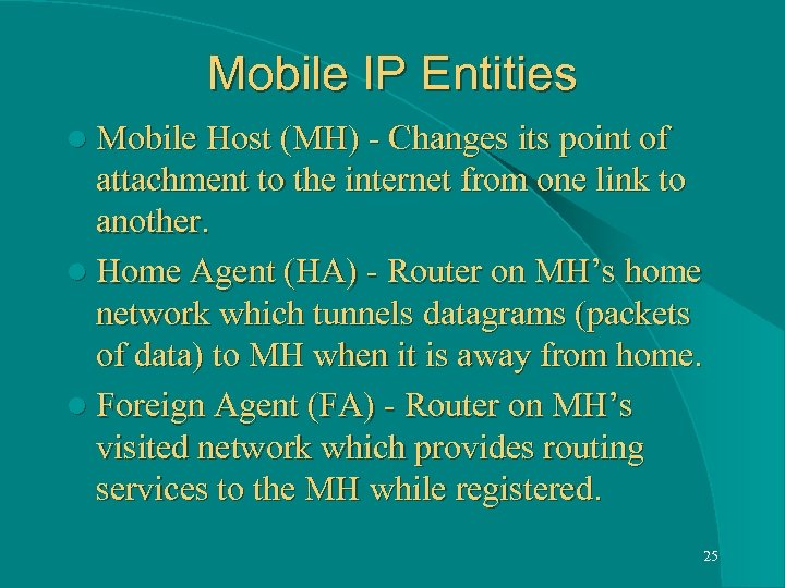 Mobile IP Entities l Mobile Host (MH) - Changes its point of attachment to