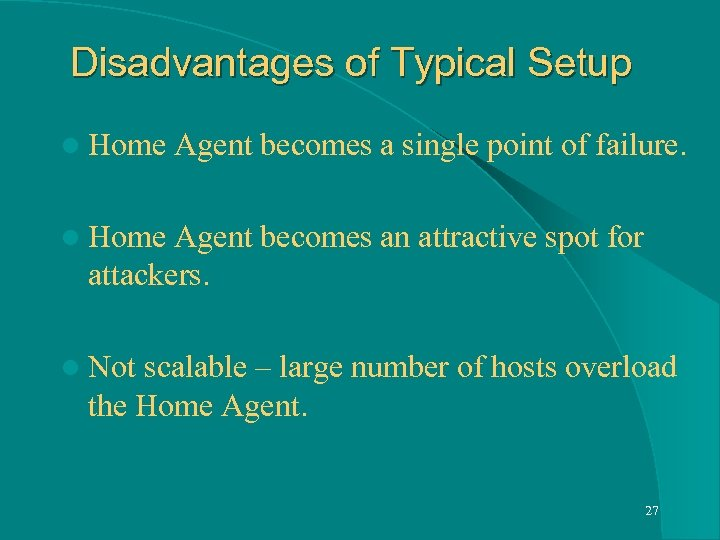 Disadvantages of Typical Setup l Home Agent becomes a single point of failure. l