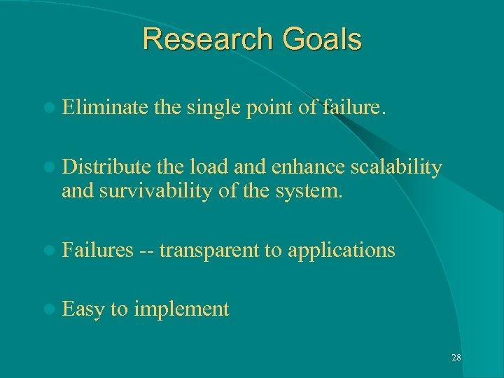 Research Goals l Eliminate the single point of failure. l Distribute the load and