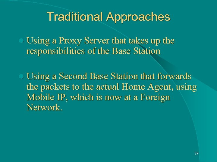Traditional Approaches l Using a Proxy Server that takes up the responsibilities of the