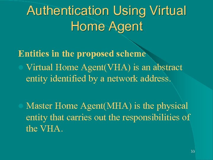 Authentication Using Virtual Home Agent Entities in the proposed scheme l Virtual Home Agent(VHA)