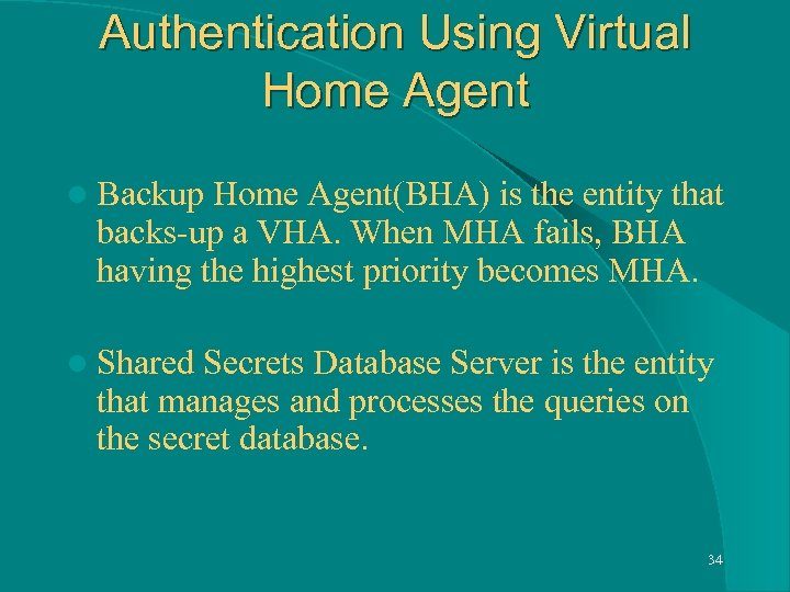 Authentication Using Virtual Home Agent l Backup Home Agent(BHA) is the entity that backs-up