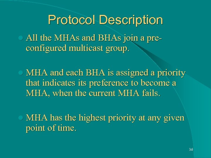 Protocol Description l All the MHAs and BHAs join a pre- configured multicast group.