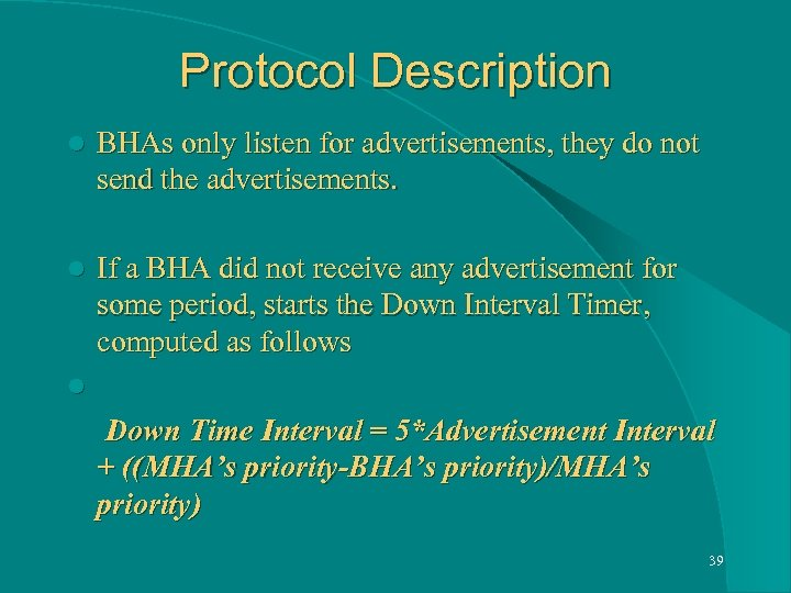 Protocol Description l BHAs only listen for advertisements, they do not send the advertisements.