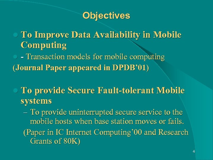 Objectives l To Improve Data Availability in Mobile Computing - Transaction models for mobile