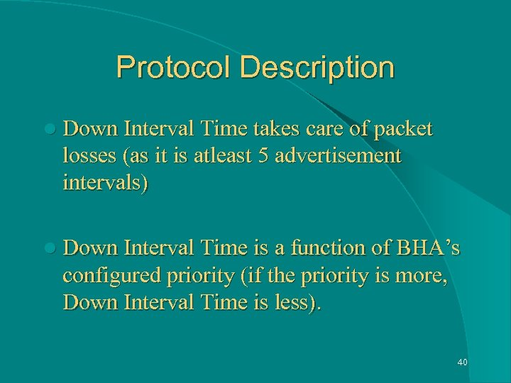 Protocol Description l Down Interval Time takes care of packet losses (as it is