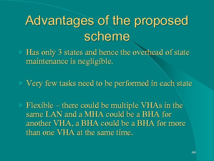 Advantages of the proposed scheme l Has only 3 states and hence the overhead