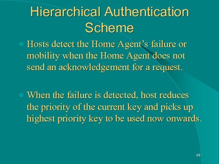 Hierarchical Authentication Scheme l Hosts detect the Home Agent's failure or mobility when the