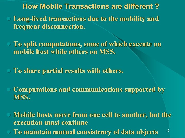 How Mobile Transactions are different ? l Long-lived transactions due to the mobility and