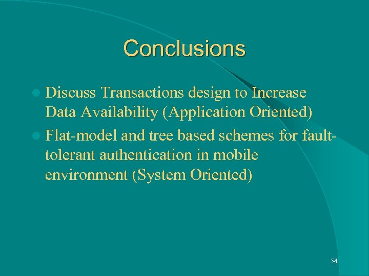 Conclusions l Discuss Transactions design to Increase Data Availability (Application Oriented) l Flat-model and