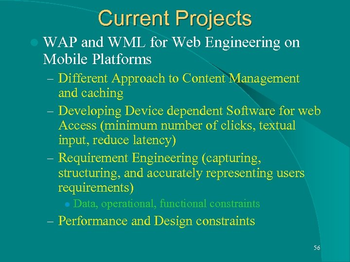 Current Projects l WAP and WML for Web Engineering on Mobile Platforms – Different
