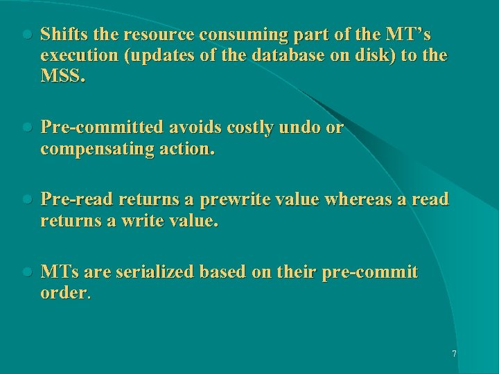l Shifts the resource consuming part of the MT's execution (updates of the database