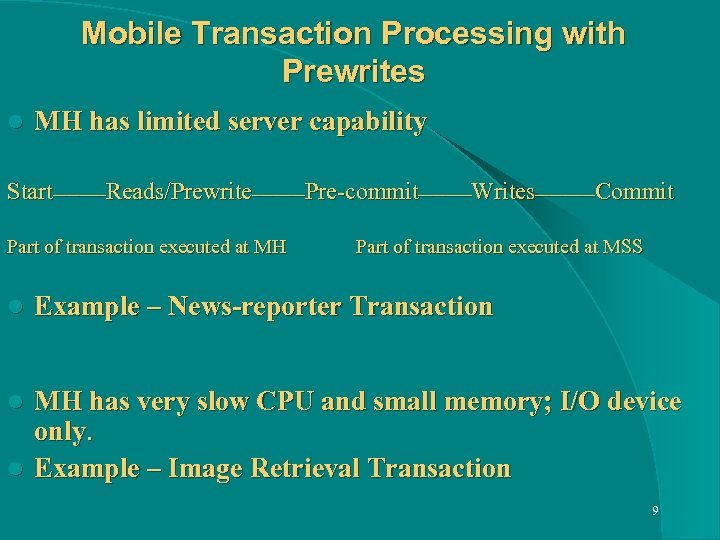 Mobile Transaction Processing with Prewrites l MH has limited server capability Start____Reads/Prewrite____Pre-commit____Writes_____Commit Part of