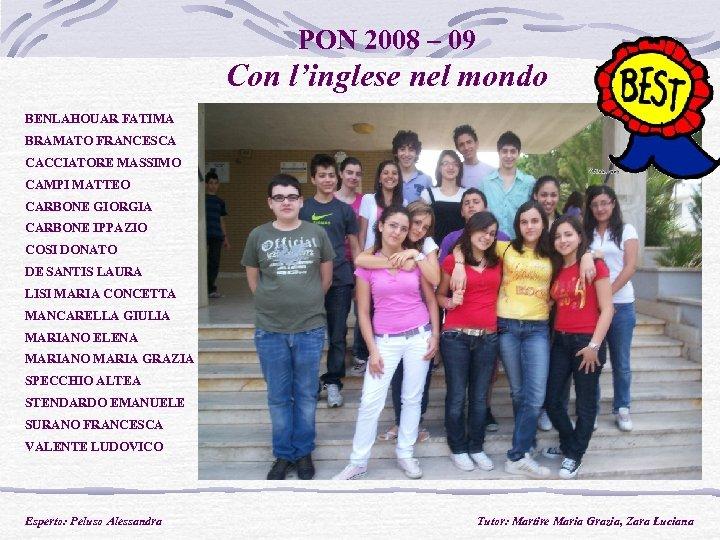 PON 2008 – 09 Con l'inglese nel mondo BENLAHOUAR FATIMA BRAMATO FRANCESCA CACCIATORE MASSIMO