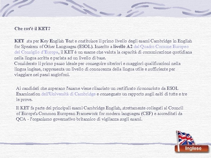 Che cos'è il KET? KET sta per Key English Test e costituisce il primo