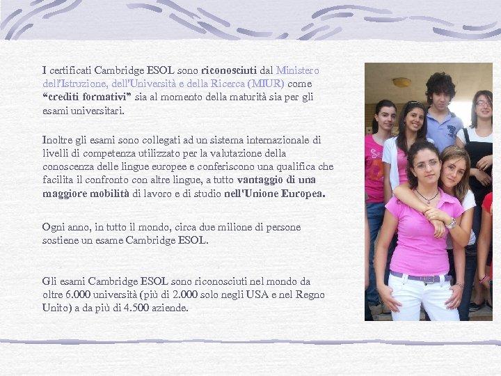 I certificati Cambridge ESOL sono riconosciuti dal Ministero dell'Istruzione, dell'Università e della Ricerca (MIUR)