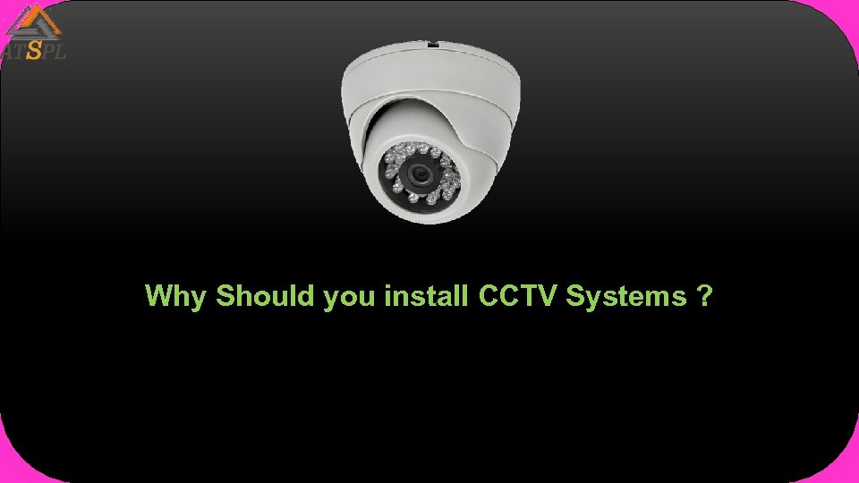 Why Should you install CCTV Systems ?