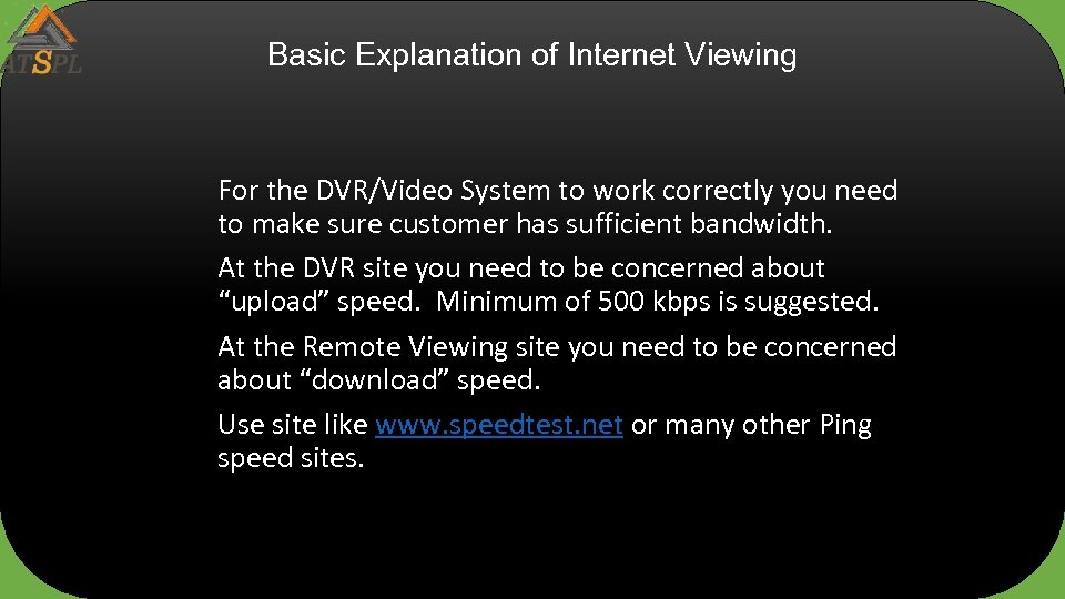 Basic Explanation of Internet Viewing For the DVR/Video System to work correctly you need