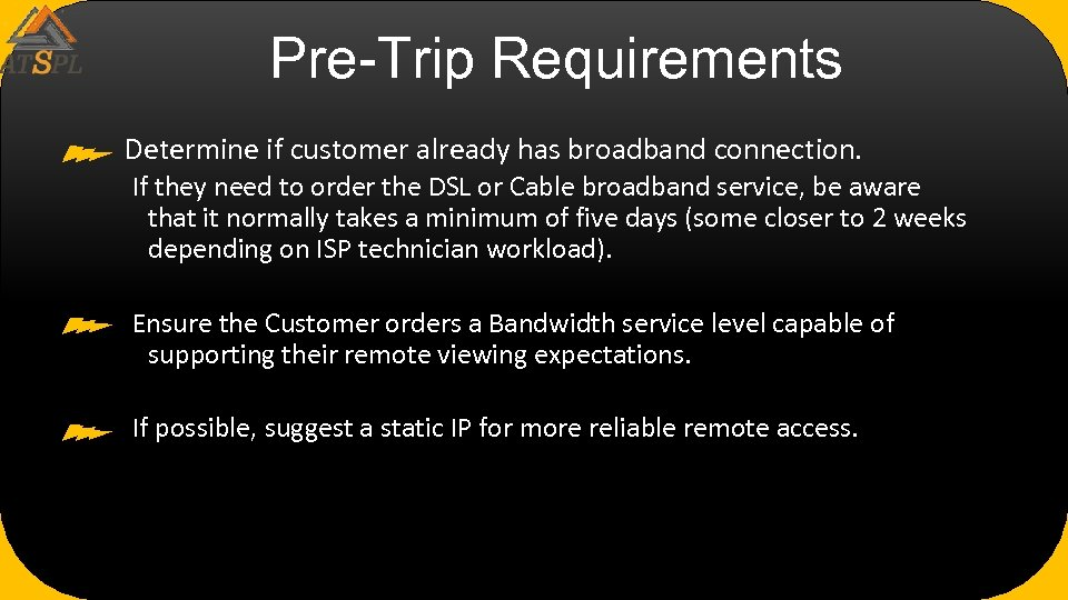 Pre-Trip Requirements Determine if customer already has broadband connection. If they need to order