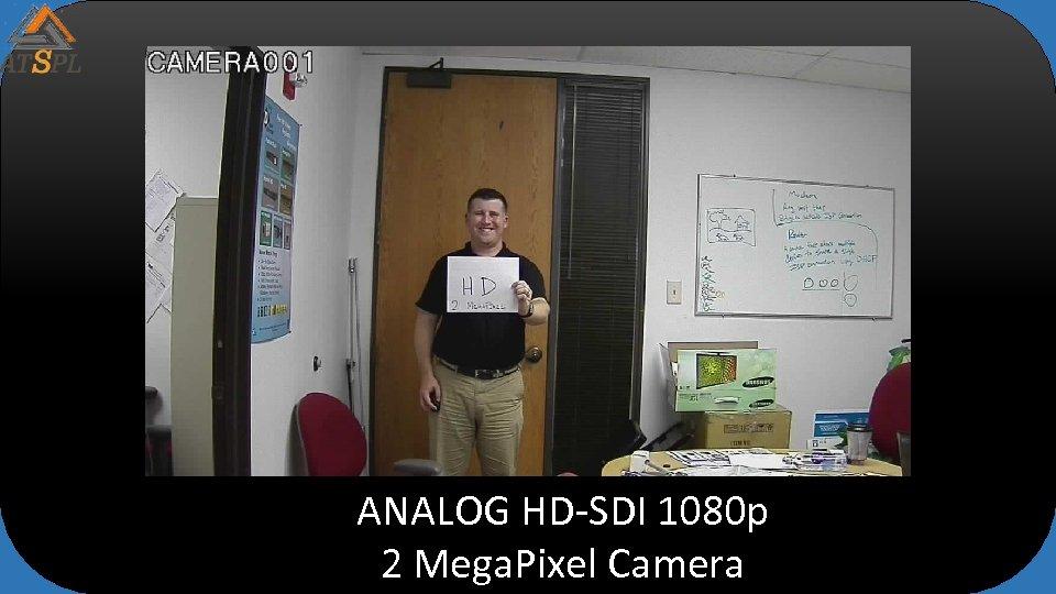 ANALOG HD-SDI 1080 p 2 Mega. Pixel Camera