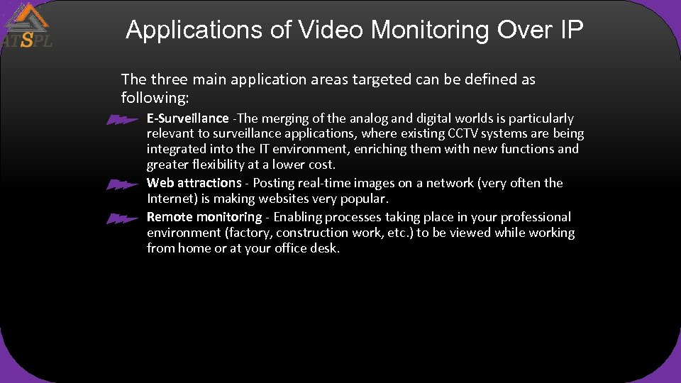 Applications of Video Monitoring Over IP The three main application areas targeted can be