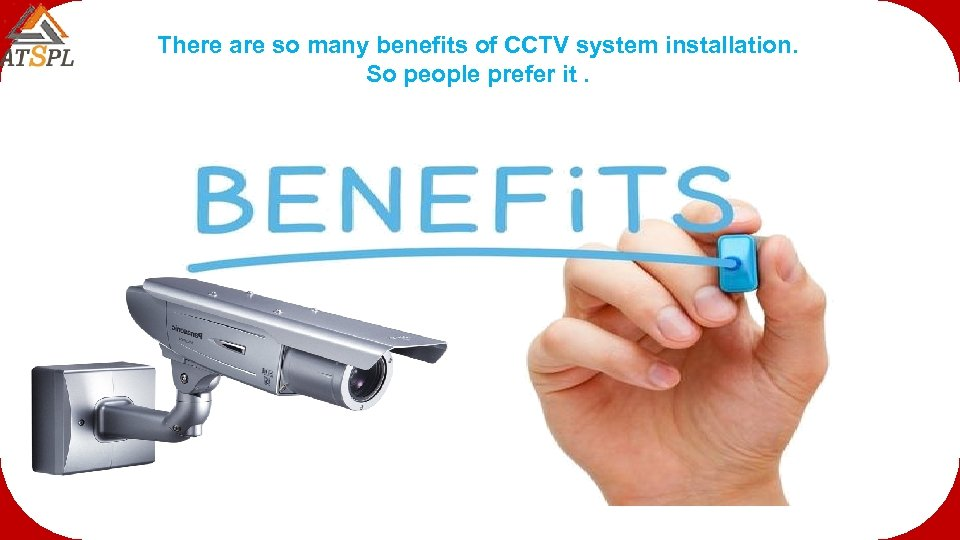 There are so many benefits of CCTV system installation. So people prefer it.