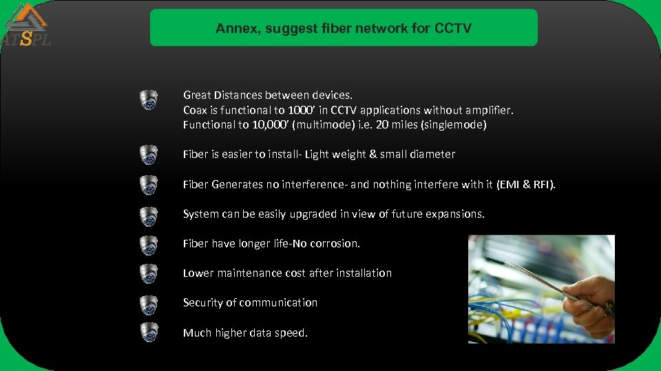 Annex, suggest fiber network for CCTV Great Distances between devices. Coax is functional to
