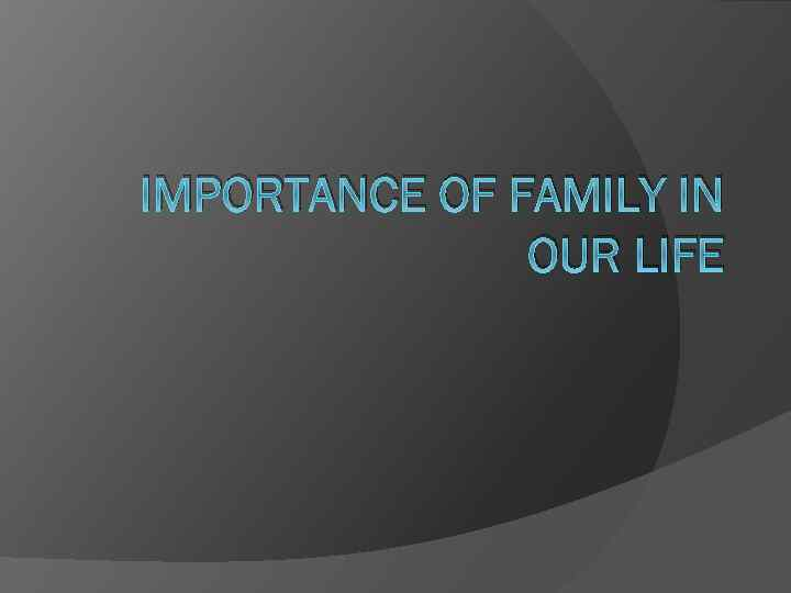 IMPORTANCE OF FAMILY IN OUR LIFE