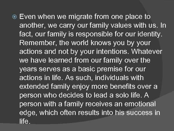 Even when we migrate from one place to another, we carry our family