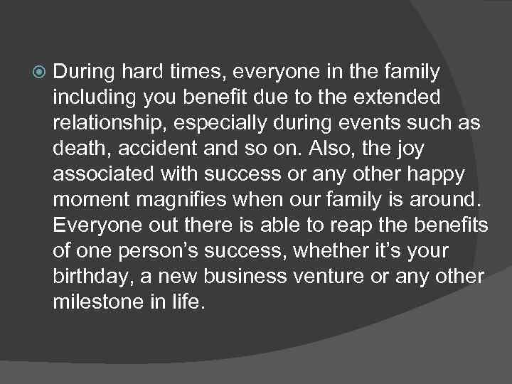 During hard times, everyone in the family including you benefit due to the