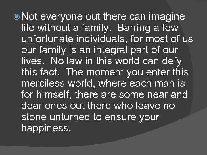 Not everyone out there can imagine life without a family. Barring a few