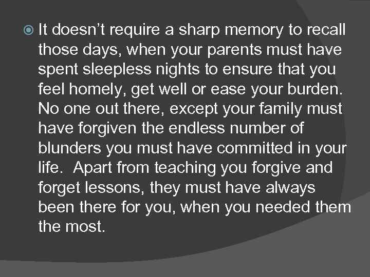 It doesn't require a sharp memory to recall those days, when your parents
