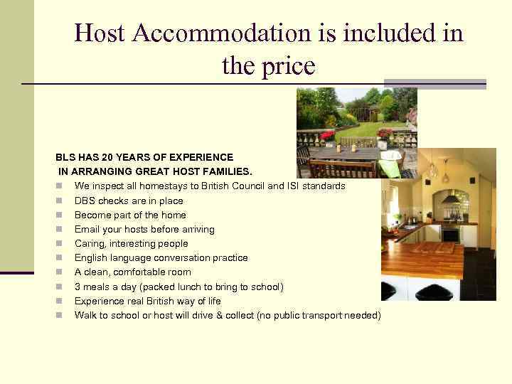 Host Accommodation is included in the price BLS HAS 20 YEARS OF EXPERIENCE IN