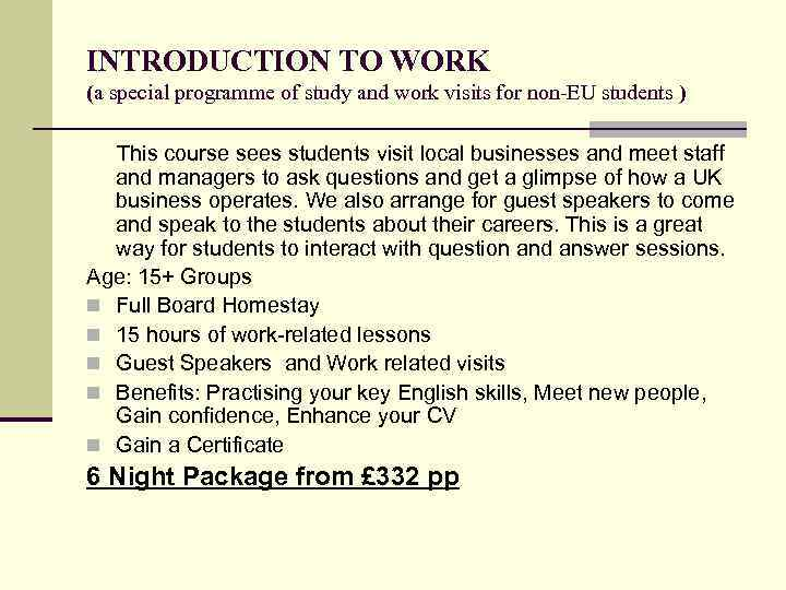 INTRODUCTION TO WORK (a special programme of study and work visits for non-EU students