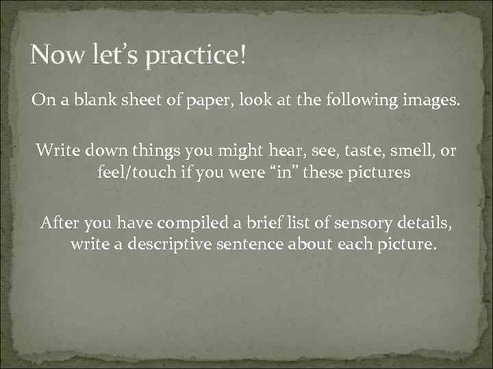 Now let's practice! On a blank sheet of paper, look at the following images.