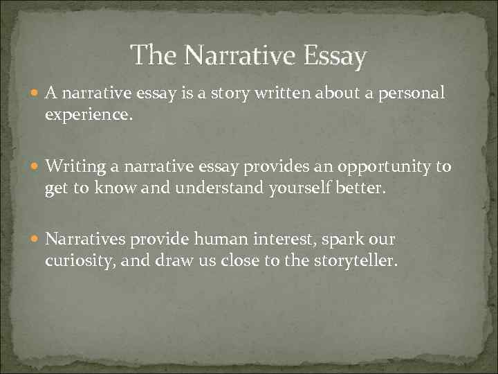 The Narrative Essay A narrative essay is a story written about a personal experience.