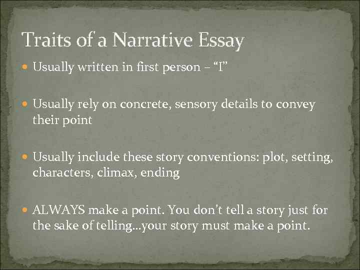 """Traits of a Narrative Essay Usually written in first person – """"I"""" Usually rely"""